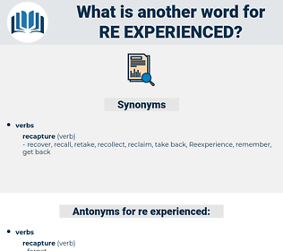 re experienced, synonym re experienced, another word for re experienced, words like re experienced, thesaurus re experienced