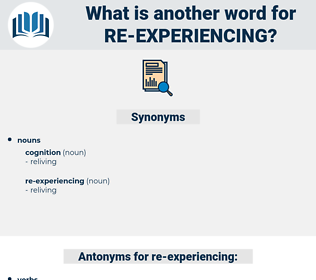 re-experiencing, synonym re-experiencing, another word for re-experiencing, words like re-experiencing, thesaurus re-experiencing