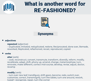 re fashioned, synonym re fashioned, another word for re fashioned, words like re fashioned, thesaurus re fashioned