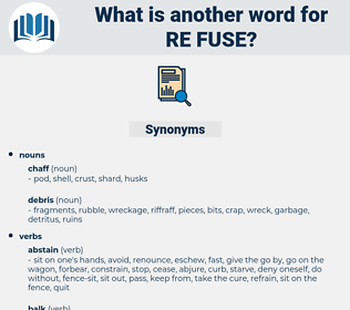 re-fuse, synonym re-fuse, another word for re-fuse, words like re-fuse, thesaurus re-fuse