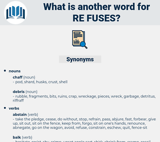re fuses, synonym re fuses, another word for re fuses, words like re fuses, thesaurus re fuses