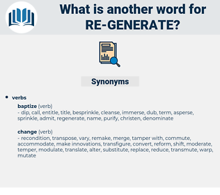 re-generate, synonym re-generate, another word for re-generate, words like re-generate, thesaurus re-generate