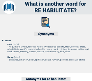 re-habilitate, synonym re-habilitate, another word for re-habilitate, words like re-habilitate, thesaurus re-habilitate