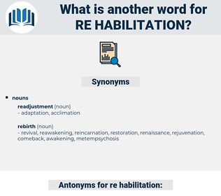 re habilitation, synonym re habilitation, another word for re habilitation, words like re habilitation, thesaurus re habilitation