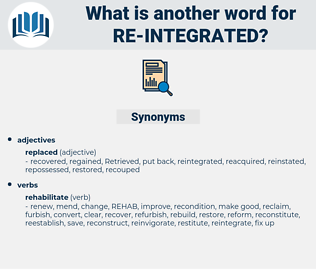 re-integrated, synonym re-integrated, another word for re-integrated, words like re-integrated, thesaurus re-integrated