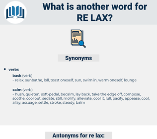 re-lax, synonym re-lax, another word for re-lax, words like re-lax, thesaurus re-lax