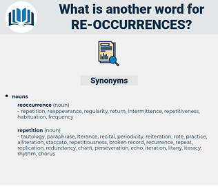 re-occurrences, synonym re-occurrences, another word for re-occurrences, words like re-occurrences, thesaurus re-occurrences