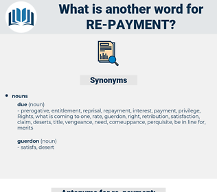 re-payment, synonym re-payment, another word for re-payment, words like re-payment, thesaurus re-payment