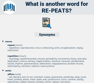 re peats, synonym re peats, another word for re peats, words like re peats, thesaurus re peats