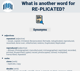 re-plicated, synonym re-plicated, another word for re-plicated, words like re-plicated, thesaurus re-plicated
