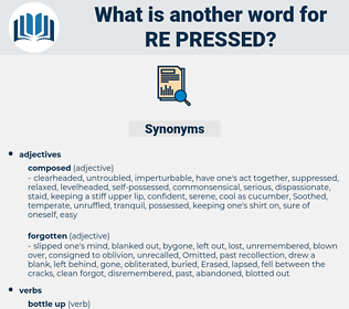re pressed, synonym re pressed, another word for re pressed, words like re pressed, thesaurus re pressed