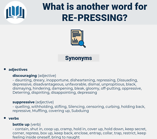 re-pressing, synonym re-pressing, another word for re-pressing, words like re-pressing, thesaurus re-pressing