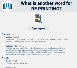 re-printing, synonym re-printing, another word for re-printing, words like re-printing, thesaurus re-printing