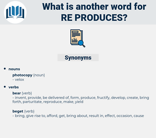 re produces, synonym re produces, another word for re produces, words like re produces, thesaurus re produces