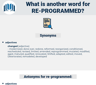 re programmed, synonym re programmed, another word for re programmed, words like re programmed, thesaurus re programmed