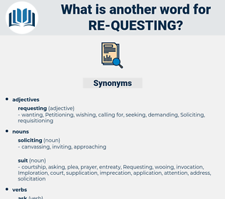 re-questing, synonym re-questing, another word for re-questing, words like re-questing, thesaurus re-questing