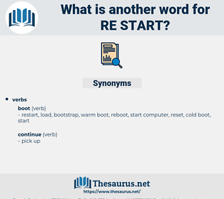 re-start, synonym re-start, another word for re-start, words like re-start, thesaurus re-start