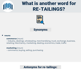 re-tailings, synonym re-tailings, another word for re-tailings, words like re-tailings, thesaurus re-tailings