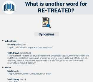 re-treated, synonym re-treated, another word for re-treated, words like re-treated, thesaurus re-treated