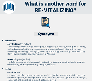 re-vitalizing, synonym re-vitalizing, another word for re-vitalizing, words like re-vitalizing, thesaurus re-vitalizing