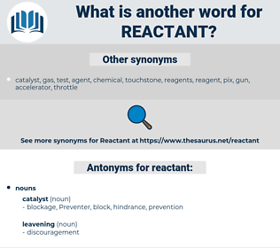 reactant, synonym reactant, another word for reactant, words like reactant, thesaurus reactant
