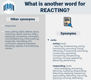 reacting, synonym reacting, another word for reacting, words like reacting, thesaurus reacting