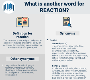 reaction, synonym reaction, another word for reaction, words like reaction, thesaurus reaction