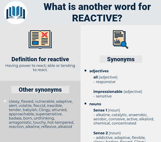 reactive, synonym reactive, another word for reactive, words like reactive, thesaurus reactive