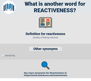 reactiveness, synonym reactiveness, another word for reactiveness, words like reactiveness, thesaurus reactiveness