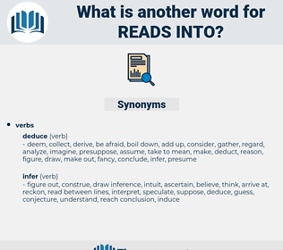 reads into, synonym reads into, another word for reads into, words like reads into, thesaurus reads into