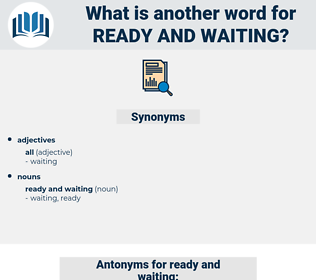 ready and waiting, synonym ready and waiting, another word for ready and waiting, words like ready and waiting, thesaurus ready and waiting