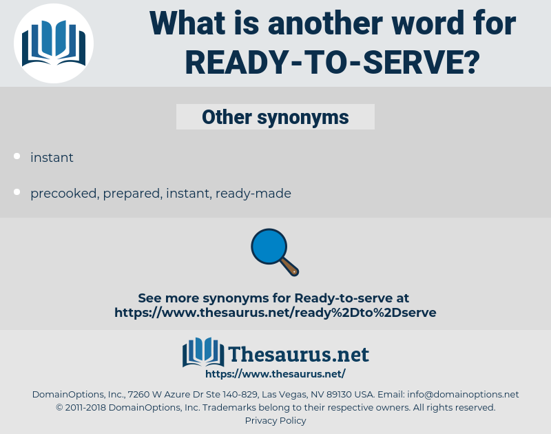 ready-to-serve, synonym ready-to-serve, another word for ready-to-serve, words like ready-to-serve, thesaurus ready-to-serve