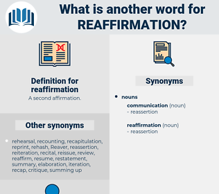 reaffirmation, synonym reaffirmation, another word for reaffirmation, words like reaffirmation, thesaurus reaffirmation