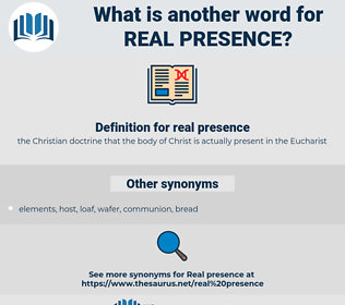 real presence, synonym real presence, another word for real presence, words like real presence, thesaurus real presence