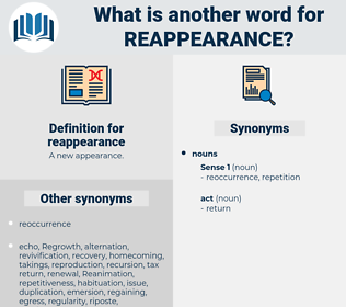 reappearance, synonym reappearance, another word for reappearance, words like reappearance, thesaurus reappearance
