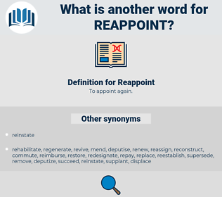 Reappoint, synonym Reappoint, another word for Reappoint, words like Reappoint, thesaurus Reappoint