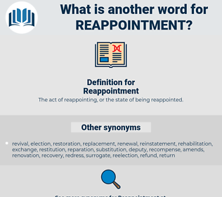 Reappointment, synonym Reappointment, another word for Reappointment, words like Reappointment, thesaurus Reappointment