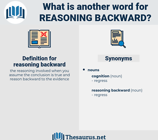 reasoning backward, synonym reasoning backward, another word for reasoning backward, words like reasoning backward, thesaurus reasoning backward