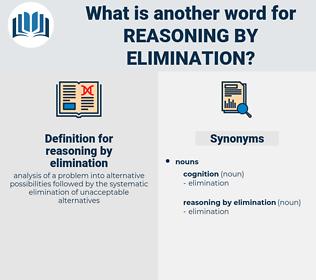 reasoning by elimination, synonym reasoning by elimination, another word for reasoning by elimination, words like reasoning by elimination, thesaurus reasoning by elimination