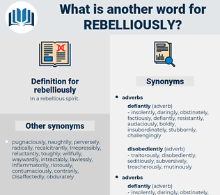 rebelliously, synonym rebelliously, another word for rebelliously, words like rebelliously, thesaurus rebelliously