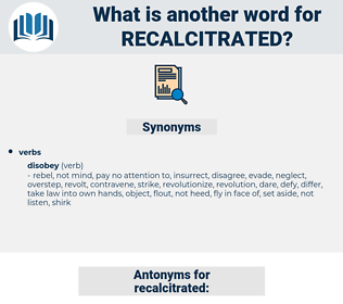recalcitrated, synonym recalcitrated, another word for recalcitrated, words like recalcitrated, thesaurus recalcitrated