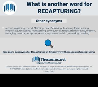 recapturing, synonym recapturing, another word for recapturing, words like recapturing, thesaurus recapturing