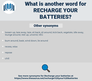 recharge your batteries, synonym recharge your batteries, another word for recharge your batteries, words like recharge your batteries, thesaurus recharge your batteries