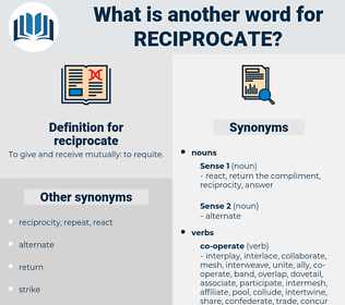 reciprocate, synonym reciprocate, another word for reciprocate, words like reciprocate, thesaurus reciprocate