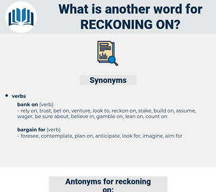 reckoning on, synonym reckoning on, another word for reckoning on, words like reckoning on, thesaurus reckoning on