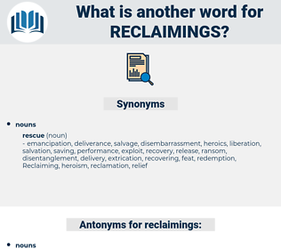reclaimings, synonym reclaimings, another word for reclaimings, words like reclaimings, thesaurus reclaimings