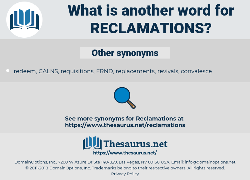 reclamations, synonym reclamations, another word for reclamations, words like reclamations, thesaurus reclamations