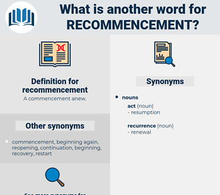 recommencement, synonym recommencement, another word for recommencement, words like recommencement, thesaurus recommencement
