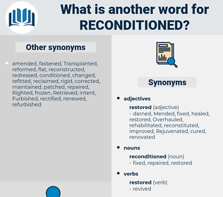 reconditioned, synonym reconditioned, another word for reconditioned, words like reconditioned, thesaurus reconditioned