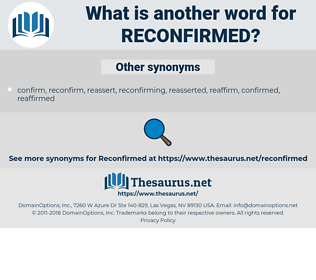 reconfirmed, synonym reconfirmed, another word for reconfirmed, words like reconfirmed, thesaurus reconfirmed